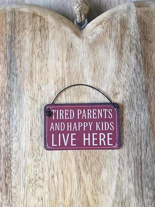 Tired parents happy kids mini sign