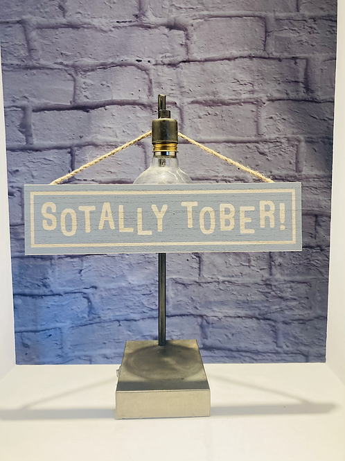 'Sotally Tober!' Wooden Sign