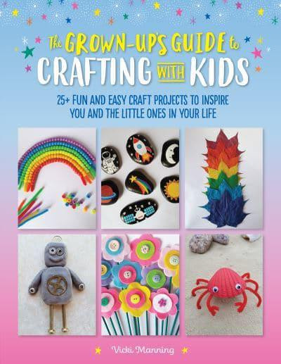 The Grown-ups Guide to Crafting with Kids by Vicki Manning