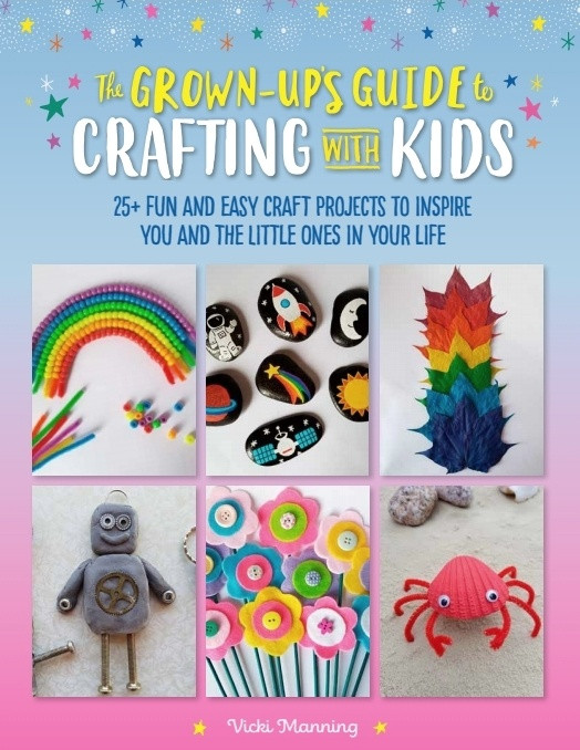the grown-up's guide to crafting with kids by vicki manning
