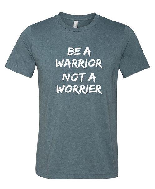 Be a Warrior, Not a Worrier T-Shirt