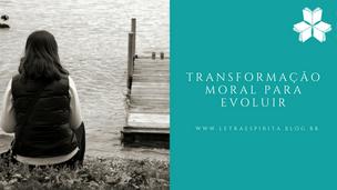 Transformação Moral Para Evoluir