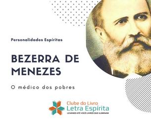 Personalidades Espíritas: Conheça Bezerra de Menezes