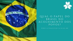 Qual o papel do Brasil no acolhimento dos Povos?