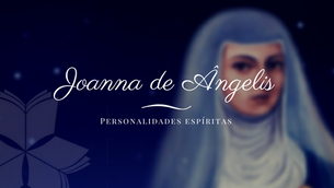 Personalidades Espíritas: Joanna de Ângelis