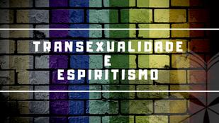 O Espiritismo e a Transexualidade