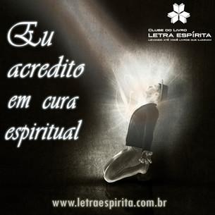 Eu acredito em cura espiritual