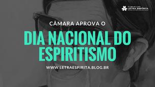 Câmara aprova Dia Nacional do Espiritismo
