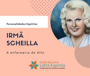 Personalidades Espíritas: Conheça Irmã Scheilla