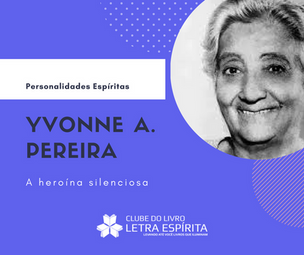 Personalidades Espíritas: Conheça Yvonne A. Pereira