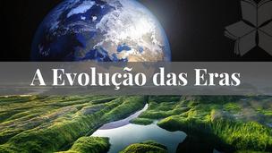 A Evolução das Eras