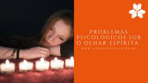 Problemas Psicológicos Sob o Olhar Espírita