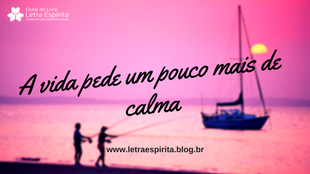 A vida pede um pouco mais calma