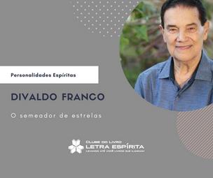 Personalidades Espíritas: Conheça Divaldo Franco