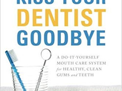 Kiss Your Dentist Goodbye!