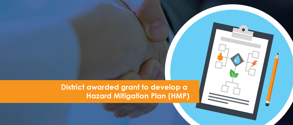 District awarded grant to develop a  Hazard Mitigation Plan (HMP)