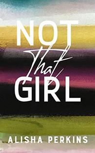 Not That Girl by Alisha Perkinds