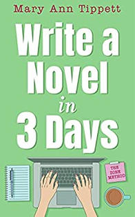Write a Novel in 3 Days: The Zone Method by Mary Ann Tippett