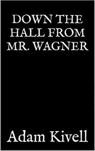 Down the Hall from Mr. Wagner by Adam Kivell