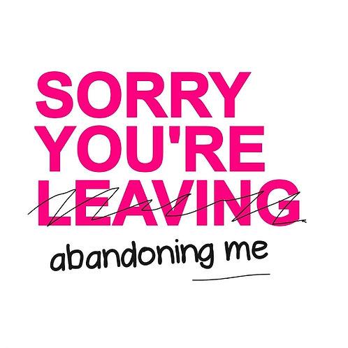 Sorry Abandoning Me card