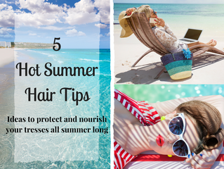 5 Hot Summer Hair Tips! Ideas to protect and nourish your tresses all summer long