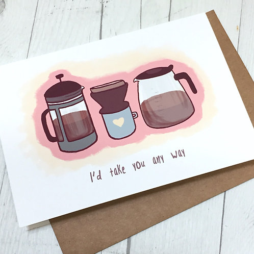 Coffee, Any Way // Coffee Love Greeting Card // Awkward Love Card