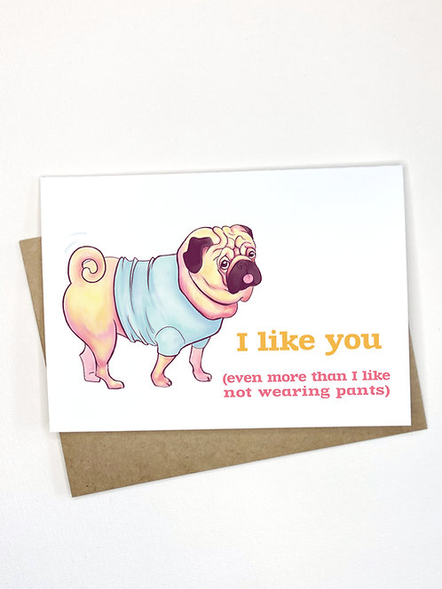 Pugpants // I Like You// Cute Pug Funny Greeting Card/- Blank Humor Card- Love
