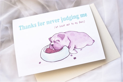 Thank You for Not Judging Me // Funny Thank You / Cute, Puppy, Cheeky, Friends