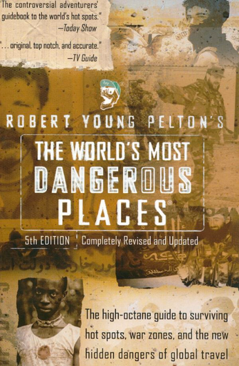 """Review: Robert Young Pelton's """"The World's Most Dangerous Places"""""""