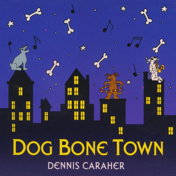 Dennis Caraher - Dog Bone Town