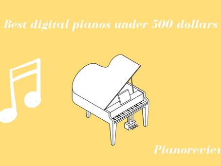 Top 7 Best digital pianos under 500 dollars.