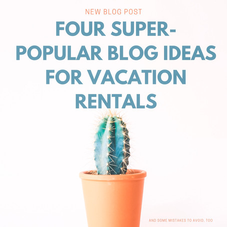 Four Popular Blog Topics for Vacation Rentals— And a Few Mistakes to Avoid