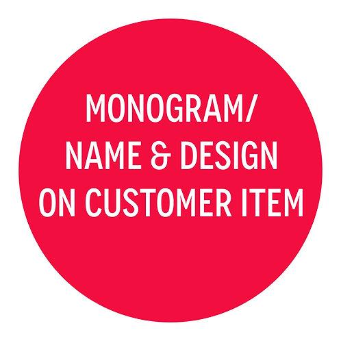 Monogram/Name and Design on Customer Item