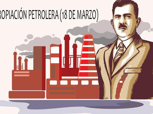 18 DE MARZO. EXPROPIACIÓN PETROLERA