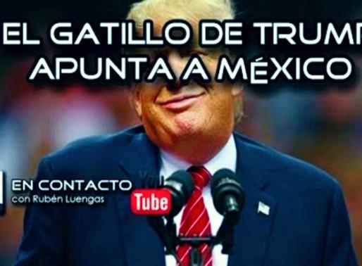 El gatillo de Trump apunta a México   Rubén Luengas