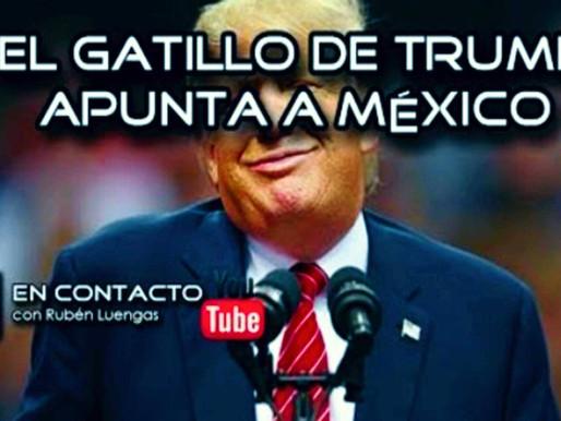 El gatillo de Trump apunta a México | Rubén Luengas