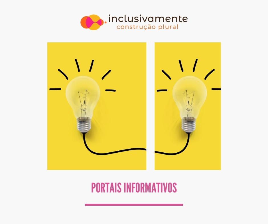 Na imagem está a logo da Inclusivamente, uma foto com duas lâmpadas acesas em fundo amarelo e a frase que diz Portais informativos