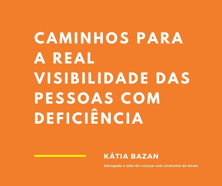 caminhos para a real visibilidade das pessoas com deficiência. Katia Bazan. Advogada e mãe de criança com síndrome de Down