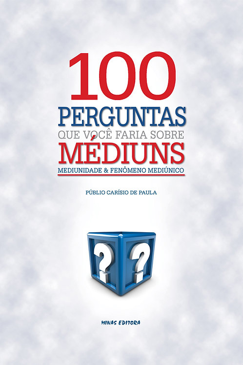 100 Perguntas que você faria sobre Médiuns, Mediunidade...