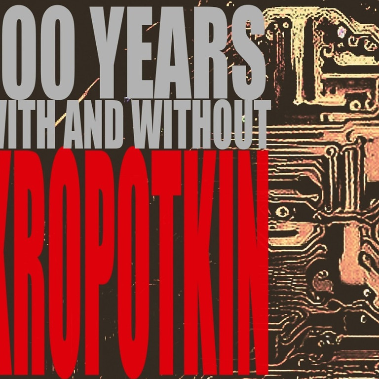 100 Years With and Without Kropotkin