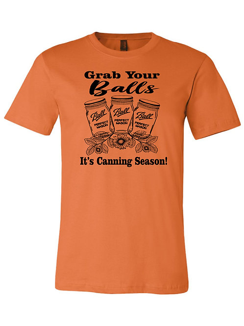 Grab Your Balls   It's Canning Season! Tee