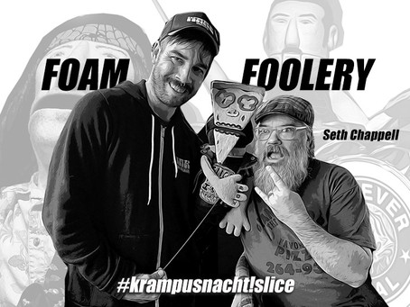 FOAM FOOLERY - Seth Chappell - December 2019 Artist of the Month - #krampusnachtslice #lopiezpizza