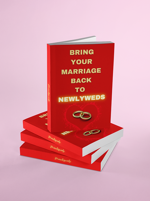 BRING YOUR MARRIAGE BACK TO NEWLYWEDS AGAIN!