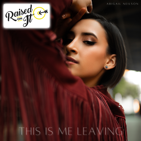 "ABIGAIL NEILSON MOVES ON WITH NEW SONG ""THIS IS ME LEAVING"""