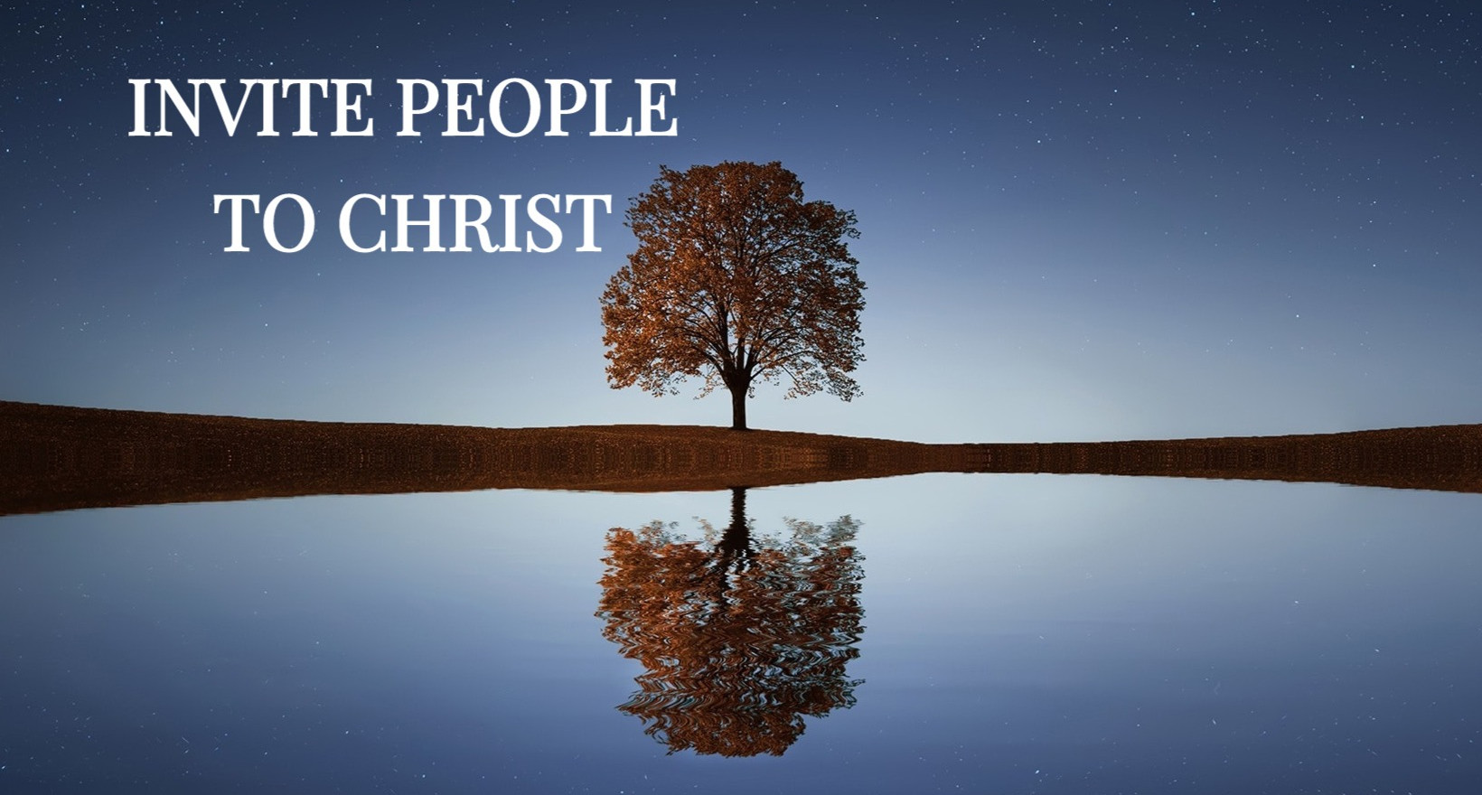 INVITE PEOPLE TO CHRIST