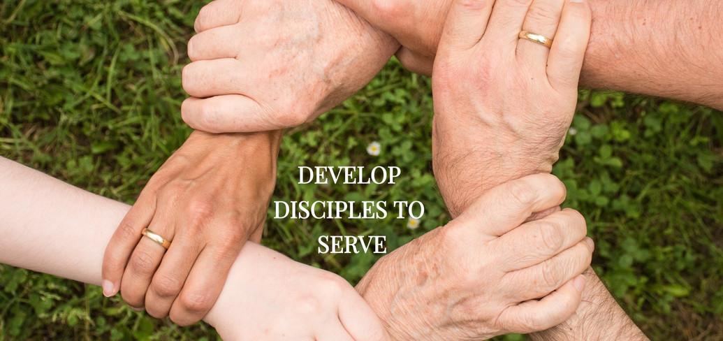 DEVELOP DISCIPLES TO SERVE