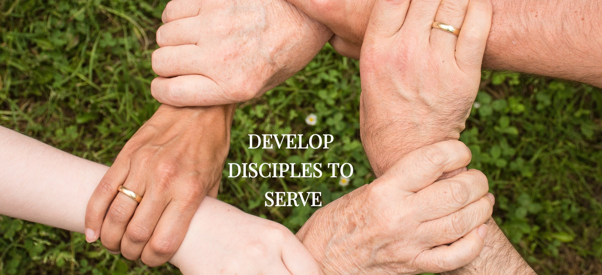 DEVELOP DISCIPLES TO SERVE
