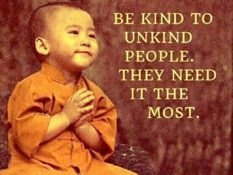 Unkindness can be.