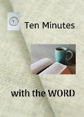 Ten Minutes With the Word