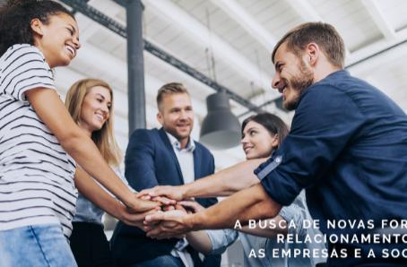 A busca de novas formas de relacionamento entre as empresas e a sociedade